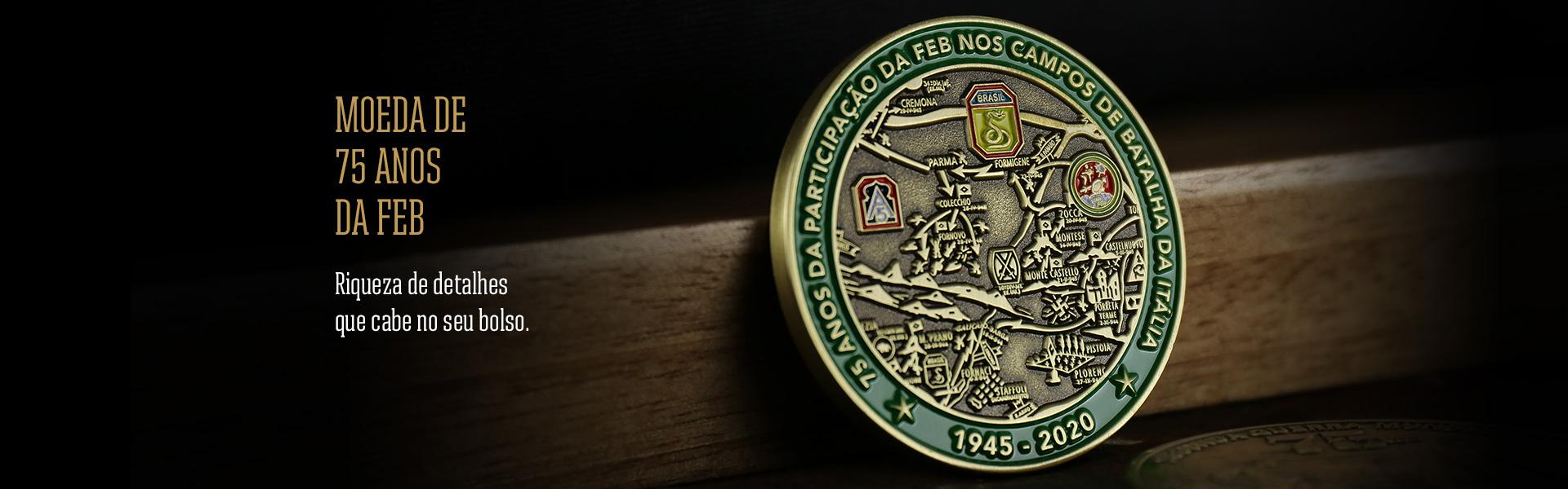 A moeda de 75 anos da FEB foi pensada em cada detalhe, tornando-se a representação do momento de orgulho que a FEB deixou marcado em nossa história.